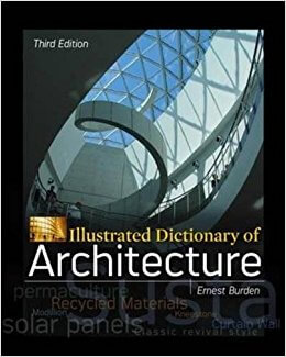 Illustrated Dictionary of Architecture, 3rd ed. (Burden; McGraw-Hill, 2012)