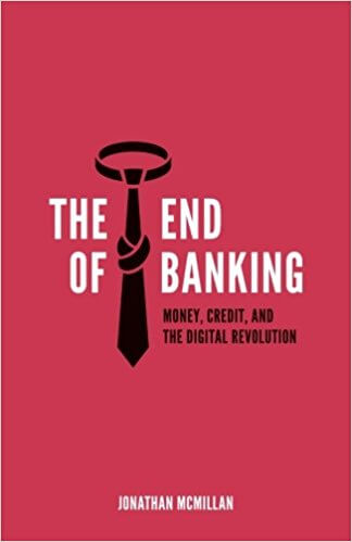 The End of Banking: Money, Credit, and the Digital Revolution (Zero/One Econ, 2014)