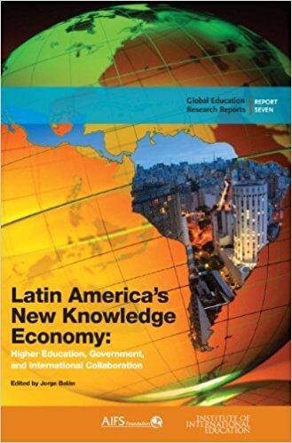Latin America's New Knowledge Economy: Higher Education, Government, and International Collaboration (Balan; IIE, 2013)